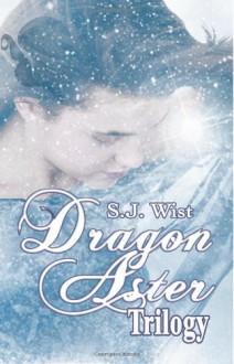 Dragon Aster Trilogy - S.J. Wist