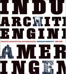 Industry, Architecture and Engineering: American Ingenuity 1750-1950 - Louis Bergeron, Maria Teresa Maiullari-Pontois