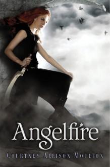 Angelfire (Angelfire, #1) - Courtney Allison Moulton