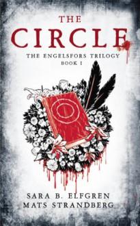 The Circle (The Engelsfors Trilogy, #1) - Sara Bergmark Elfgren, Mats Strandberg