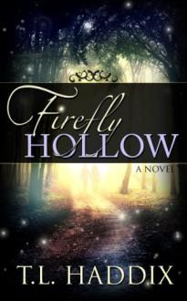 Firefly Hollow - T. L. Haddix