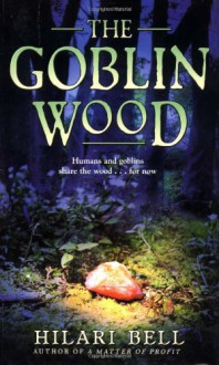 The Goblin Wood - Hilari Bell