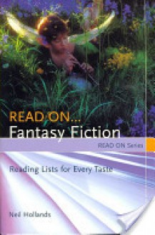 Read On... Fantasy Fiction: Reading Lists for Every Taste - Neil Hollands