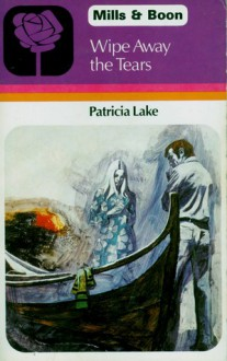 Wipe Away the Tears - Patricia Lake
