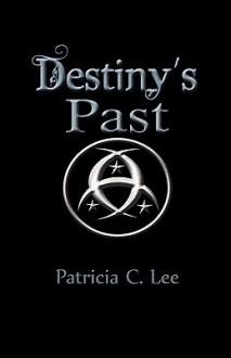 Destiny's Past - Patricia C. Lee