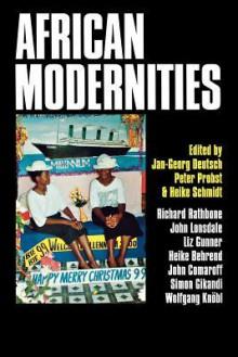 African Modernities: Entangled Meanings In Current Debate - Jan G. Deutsch, Peter Probst, Heike Schmidt