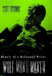 Wolf Man's Maker: Memoir of a Hollywood Writer (Filmmakers) - Curt Siodmak