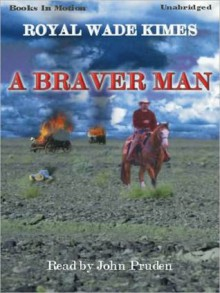 A Braver Man (MP3 Book) - Royal Wade Kimes, John Pruden