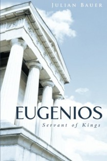 Eugenios: Servant of Kings - Julian Bauer