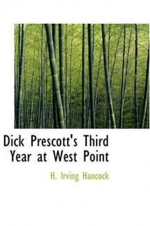 Dick Prescott's Third Year at West Point: Standing Firm for Flag and Honor - H. Irving Hancock