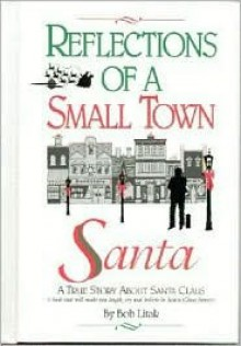 Reflections of a Small Town Santa: A True Story about Santa Claus - Robert E. Litak, Robert E. Litak
