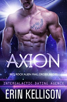 Axion: Red Rock Alien Mail Order Brides 2 (Intergalactic Dating Agency) - Erin Kellison