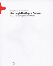 Hospital Architecture: General Hospital & Health Centres - C. Schirmer, Philipp Meuser