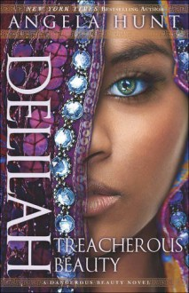 Delilah: Treacherous Beauty (A Dangerous Beauty Novel) - Angela Elwell Hunt