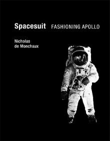 Spacesuit: Fashioning Apollo - Nicholas de Monchaux