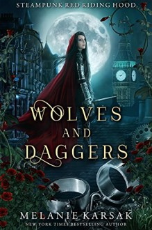 Wolves and Daggers: A Steampunk Fairy Tale - Melanie Karsak