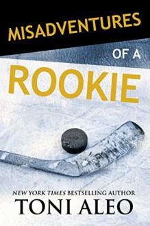Misadventures of a Rookie - Toni Aleo