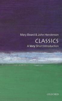 Classics: A Very Short Introduction (Very Short Introductions) - Mary Beard,John Henderson