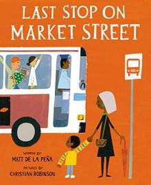 Last Stop on Market Street - Matt de la Peña,Christian Robinson