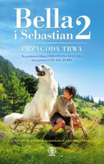 Bella i Sebastian 2. Przygoda trwa! - Nicolas Vanier