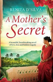 A Mother's Secret: A beautiful, heartbreaking novel of love, loss and hidden tragedy - Renita D'Silva