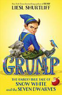 Grump: The (Fairly) True Tale of Snow White and the Seven Dwarves - Liesl Shurtliff