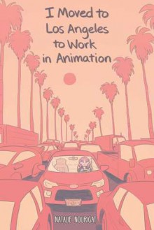 I Moved to Los Angeles to Work in Animation - Natalie Nourigat