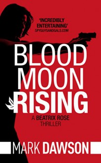 Blood Moon Rising (Beatrix Rose Book 2) - Mark Dawson