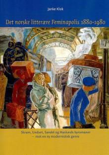 Det Norske Litteraere Feminapolis 1880-1980: Skram, Undset, Sandel Og Haslunds Byromaner - Mot En NY Modernistisk Genre - Janke Klok