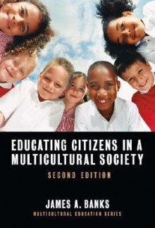 Educating Citizens in a Multicultural Society (Multicultural Education) - James A. Banks