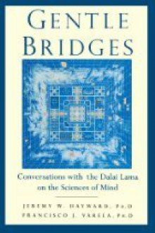 Gentle Bridges: Conversations with the Dalai Lama on the Sciences of Mind - Francisco J. Varela