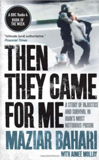 Then They Came for Me: 118 Days in Iran's Most Notorious Prison. Maziar Bahari, Aimee Molloy - Maziar Bahari