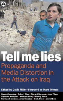 Tell Me Lies: Propaganda and Media Distortion in the Attack on I - David Miller