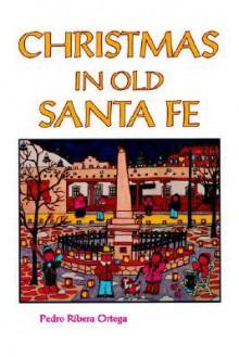 Christmas in Old Santa Fe - Pedro Ribera Ortega