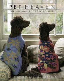 Pet Heaven: The Animal Accessory Bible - Sally Muir, Joanna Osborne