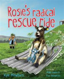 Rosie's Radical Rescue Ride - Kyle Mewburn,Mike Howie,Flux Animation
