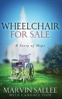 Wheelchair for Sale: A Story of Hope - Marvin Sallee