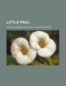 Little Paul; From the Dombey and Son of Charles Dickens - Charles Dickens