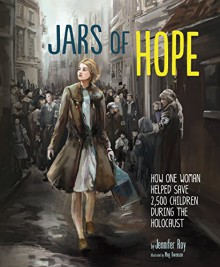 Jars of Hope: How One Woman Helped Save 2,500 Children During the Holocaust (Encounter: Narrative Nonfiction Picture Books) - Jennifer Roy,Meg Owenson