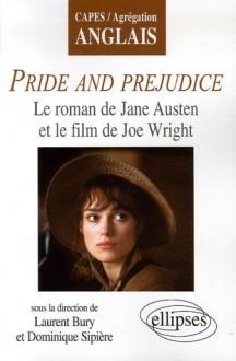 Pride And Prejudice: Le Roman De Jane Austen Et Le Film De Joe Wright - Laurent Bury