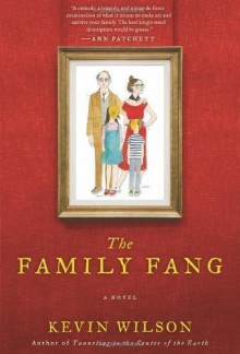 By Kevin Wilson:The Family Fang: A Novel [Hardcover] - -Ecco-