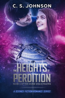 The Heights of Perdition: A Science Fiction Romance Series (The Divine Space Pirates Book 1) - C. S. Johnson,Jennifer Sell