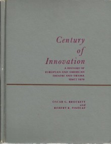 Century of innovation: A history of European and American theatre and drama since 1870, (Prentice-Hall series in theatre and drama) - Oscar Gross Brockett