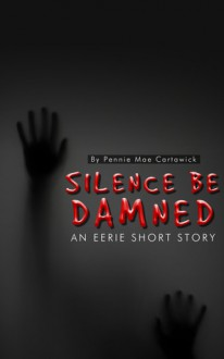 SILENCE BE DAMNED - Pennie Mae Cartawick
