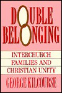 Double Belonging: Interchurch Families And Christian Unity - George Kilcourse