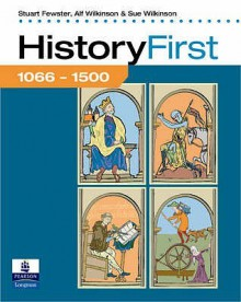 History First 1066 1500: Pupil's Book Bk. 1 (History First) - Alf Wilkinson, Sue Wilkinson, Stuart Fewster