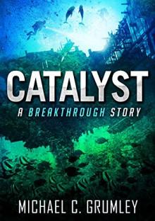 Catalyst (Breakthrough Book 3) - Michael C. Grumley