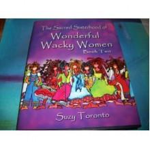 The Sacred Sisterhood Of Wonderful Wacky Women - Book Two - Suzy Toronto