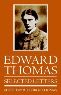 Edward Thomas: Selected Letters - Edward Thomas, R. George Thomas