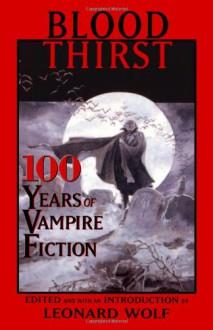 Blood Thirst: 100 Years of Vampire Fiction - Leonard Wolf